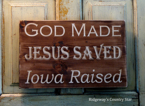 "Primitive Wood Sign ""God Made Jesus Saved Iowa Raised"""