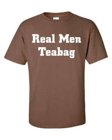 Real men teabag tea bag my balls your chin party drunk face funny Printed graphic T-Shirt Tee Shirt Mens Ladies Women Youth Kids ML-062