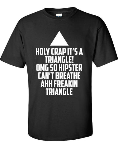 holy crap its a triangle omg wtf so hipster can't breathe ahhh freakin Printed graphic T-Shirt Tee Shirt Mens Ladies Women Youth Kids ML-082