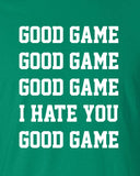 good game i hate you funny bar party sports tailgate drinking Printed graphic team T-Shirt Tee Shirt t Mens Ladies Womens Youth Kids ML-084