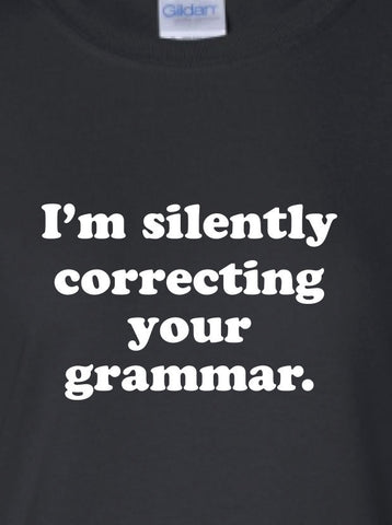 i'm silently correcting your grammar english Printed T-Shirt Tee Shirt T Mens Ladies Womens Youth Kids Funny Punctuation Rules  ML-175