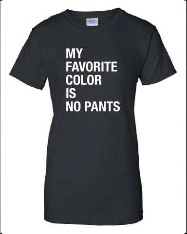 My Favorite Colour is No Pants swag gag geek cool lazy T-Shirt Tee Shirt Mens Ladies Womens sexy gift Funny mad labs pants ML-241