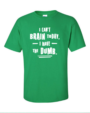 I Can't Brain Today I have the Dumb Funny T-Shirt Tee Shirt T Mens Ladies Womens Nerd Geek Zombie Dead mad labs ML-278