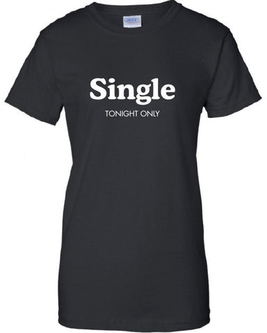 Single Tonight Only funny bar party Beer Proud pick up line cougar hunter support T-Shirt Tee Shirt Mens Ladies swag tv Canada USA ML-317