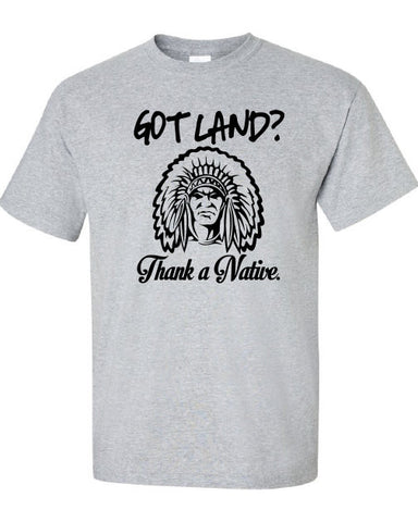 Got Land Thank a Native illegal immigration problem American Canadian T-Shirt Tee Shirt Mens Ladies Womens mad labs ML-325b
