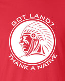 Got Land Thank a Native illegal immigration problem American Canadian T-Shirt Tee Shirt Mens Ladies Womens mad labs ML-329