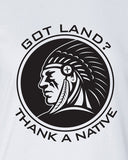 Got Land Thank a Native illegal immigration problem support American Canadian T-Shirt funny Tee Shirt Mens Ladies Womens mad labs ML-329b