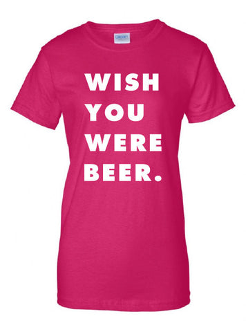 Wish You Were Beer Pub Bar Booze Love to Party Alcohol drunk Drinking The Beast Tee Shirt Tshirt Mens Womens Kids MADLABS ML-402