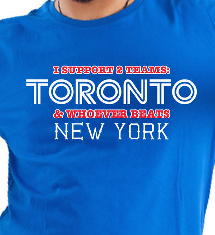 I support Two Teams Toronto and whoever beats New York T-shirt tee Shirt Swag summer Jays inspired Hot Funny Mens Ladies cool MLG-1053