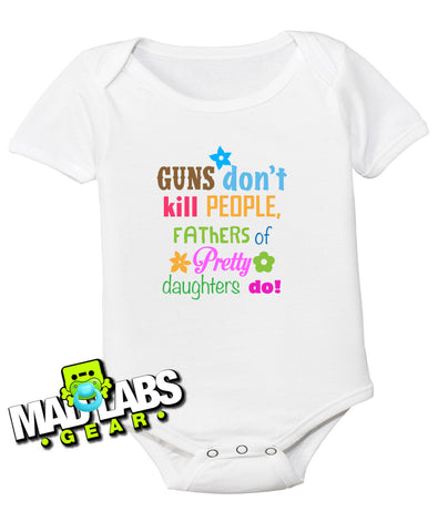 Guns don't kill people fathers of pretty daughters do cute funny baby one piece non-toxic water-based ink jumper Bodysuit Creeper B-16