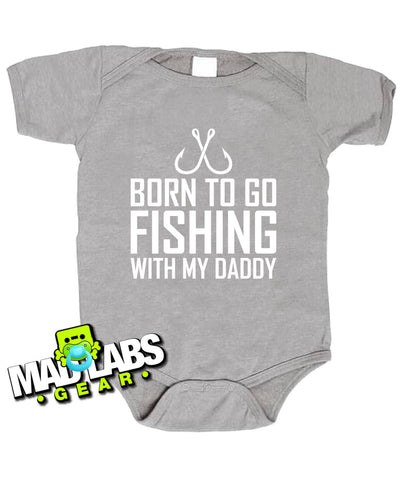 Born to go Fishing With my Daddy bodysuit B-24
