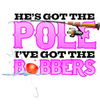 He's Got the Pole I've got the Bobbers Fishing Hoodie ML-505h