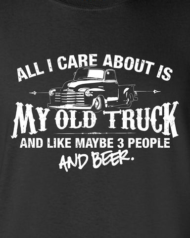 All I Care About is My Old Truck And Like Maybe 3 People and Beer T-Shirt ML-517