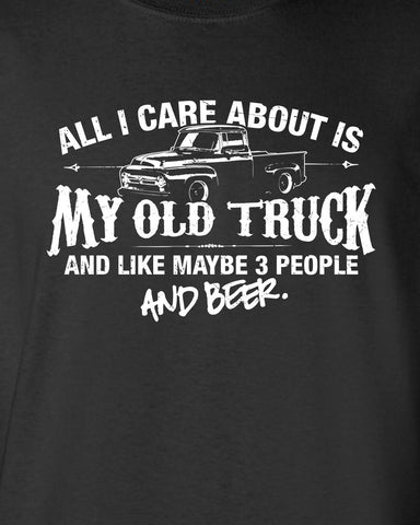 All I Care About is My Old Truck And Like Maybe 3 People and Beer F100 T-Shirt ML-516