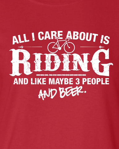 All I Care About is Riding And Like Maybe 3 People and Beer T-Shirt ML-520