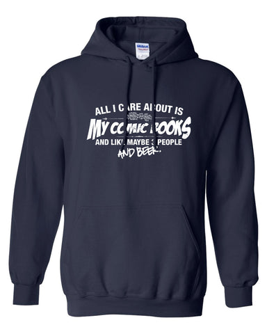 All I Care About is My Comic Books And Like Maybe 3 People and Beer Hoodie ML-523h