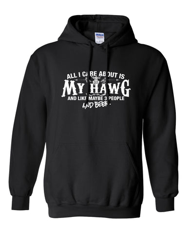 All I Care About is My Hawg And Like Maybe 3 People and Beer Hoodie ML-525