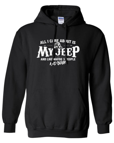 All I Care About is My Jeep And Like Maybe 3 People and Beer Hoodie ML-530h