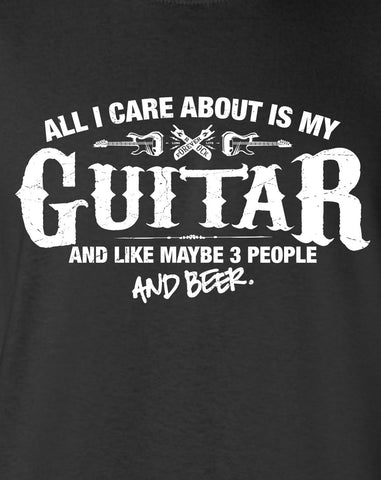 All I Care About is My Guitar And Like Maybe 3 People and Beer T-Shirt ML-531