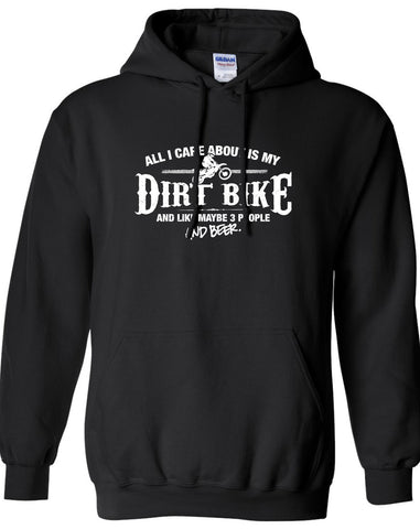 All I Care About is My Dirt Bike And Like Maybe 3 People and Beer Hoodie ML-533h