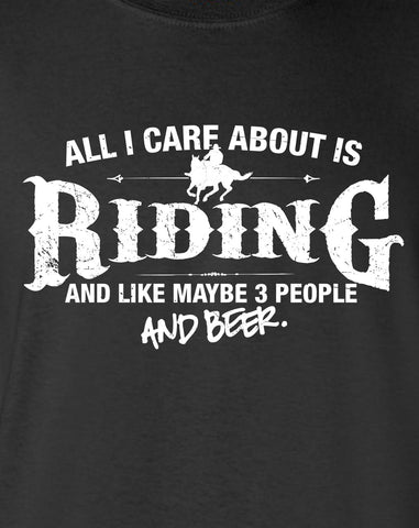 All I Care About is Riding And Like Maybe 3 People and Beer T-Shirt ML-534