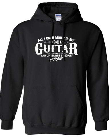 All I Care About is My Guitar And Like Maybe 3 People and Beer Hoodie ML-531h