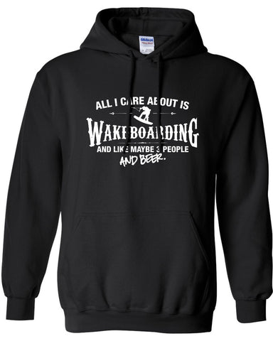All I Care About is Wakeboarding And Like Maybe 3 People and Beer hoodie ML-541