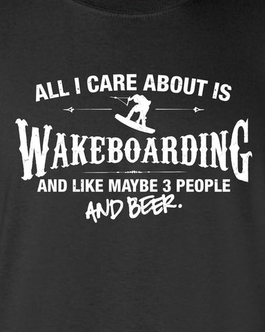 All I Care About is Wakeboarding And Like Maybe 3 People and Beer T-Shirt ML-541