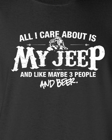 All I Care About is My Jeep And Like Maybe 3 People and Beer T-shirt ML-530