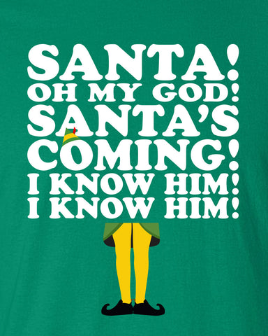 Santa Oh My God Santa's Coming I Know Him I Know Him Tshirt buddy the elf Shirt T-shirt Hoodie ugly sweater Funny Mens Ladies cool MLG-1105