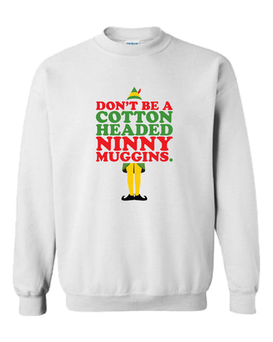 Don't be a cotton headed ninny muggins sweater buddy the elf Shirt T-shirt Hoodie ugly Funny Mens Ladies cool MLG-1104