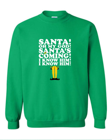 Santa Oh My God Santa's Coming I Know Him I Know Him Sweater Tshirt buddy the elf Shirt T-shirt Hoodie ugly Funny Mens Ladies cool MLG-1105