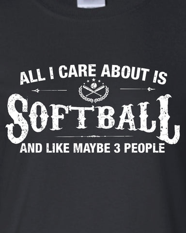 All I Care About is Softball And Like Maybe 3 People T-Shirt ML-543