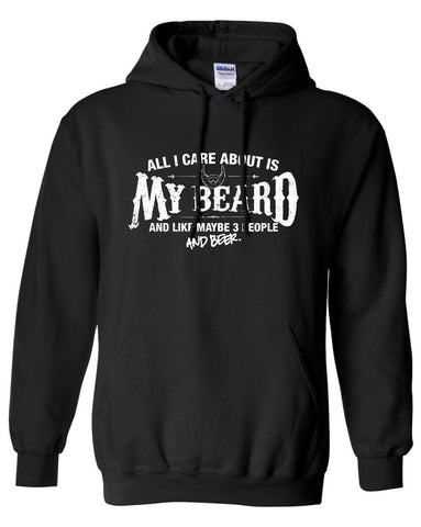 All I Care About is My Beard And Like Maybe 3 People and Beer Hoodie ML-550