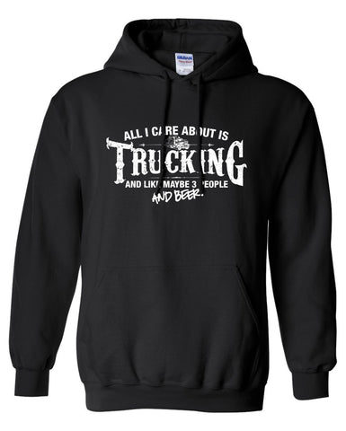 All I Care About is Trucking And Like Maybe 3 People and Beer Hoodie ML-553