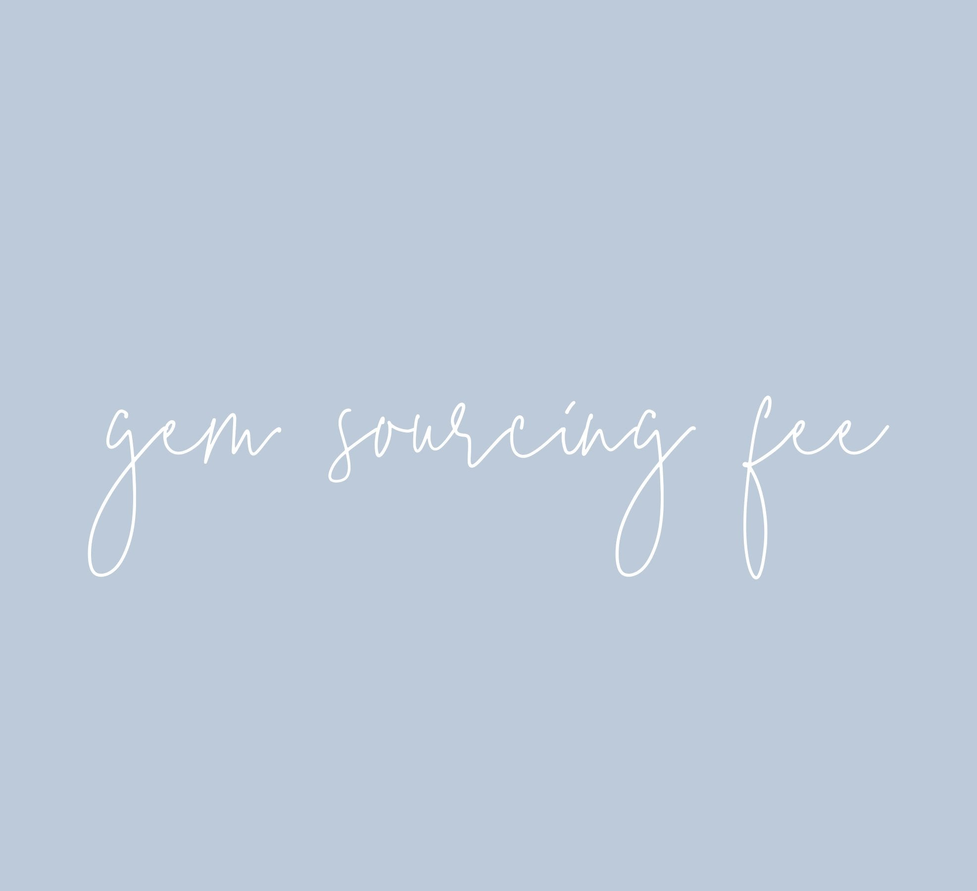 Gem Sourcing Fee - Special Orders - bluboho