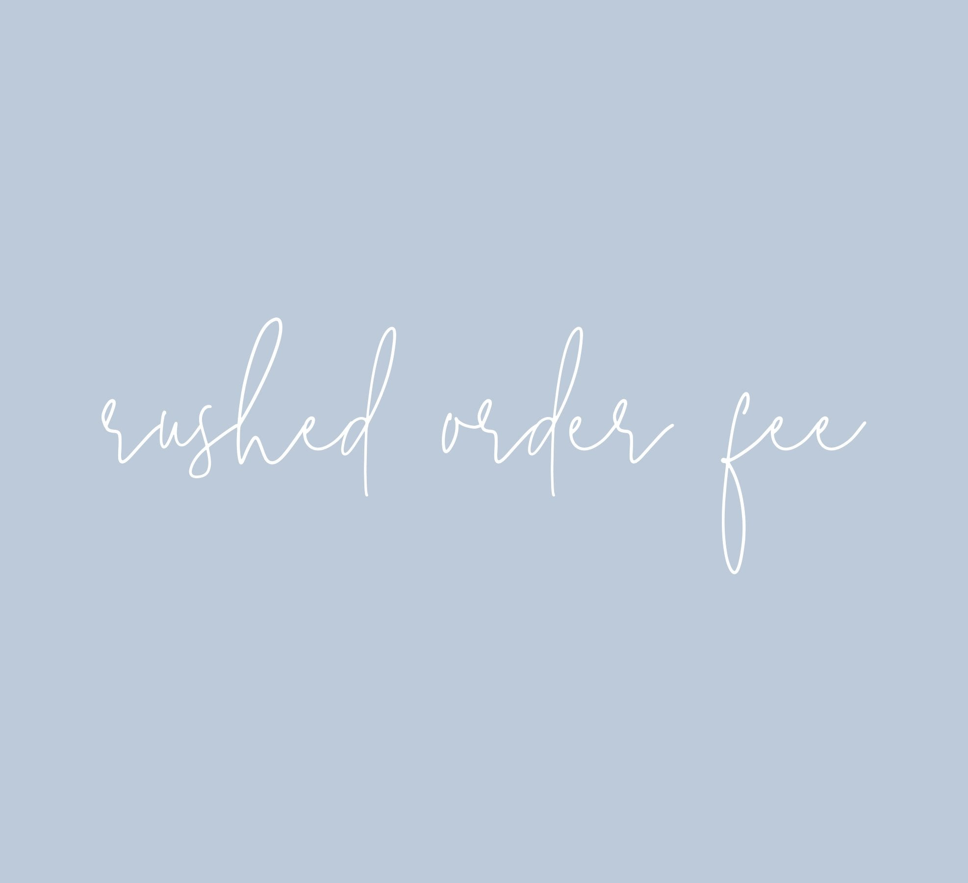 Rushed Order Fee