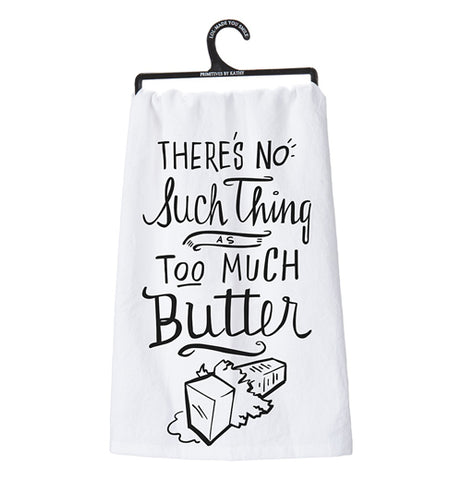"This is a white dish towel with the words, ""There's No Such Thing As Too Much Butter"" in black print. Below the words is a drawing of an opened stick of butter. Holding it is a black plastic hanger."
