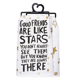 "White dish towel with gold stars. Front says ""Good friends are like stars you don't always see them but you know they are always there."" Back shows gold stars."
