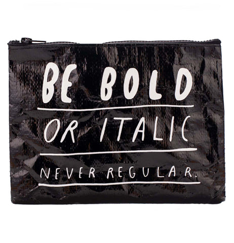 Black zipper pouch over a white background with white writing that says Be Bold or Italic Never Regular.