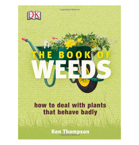"This green book features a dark green wheelbarrow full of flowers and weeds. In front of the wheelbarrow, in yellow and white lettering, are the words, ""The Book Of Weeds"". Below the wheelbarrow, in brown lettering, are the words, ""how to deal with plants that behave badly""."