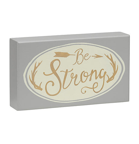 "Wooden box sign that say's ""Be Strong"""