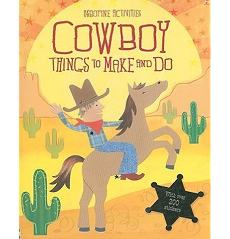 "The Front cover of this activity book has a cowboy wearing a blue outfit and brown hat riding on a brown horse in a desert scene with green cacti, orange and yellow sand, a yellow sun setting behind hills with a black sheriffs badge on the corner. The title, ""Cowboy Things to Make And Do"" is shown at the top in dark red lettering."