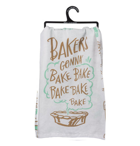 "Dish towel with a pie and ""bakers gonna bake bake bake bake bake"" on it."