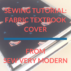 SEWING TUTORIAL FABRIC TEXTBOOK COVER BY SEW VERY MODERN