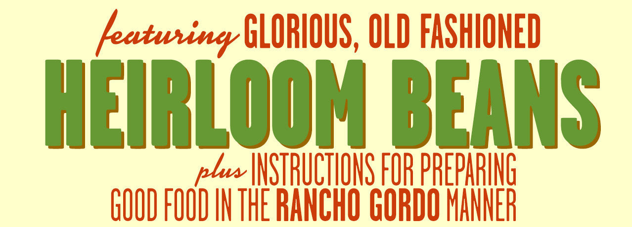 Featuring glorious, old fashion Heirloom Beans plus instructions for preparing good food in the Rancho Gordo manner