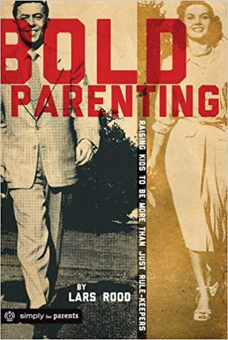 Bold Parenting: Raising Kids To Be More Than Just Rule-Keepers