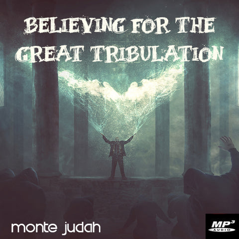 Believing For the Great Tribulation Part 1  (Digital Download MP3)