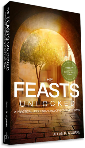The Feasts Unlocked: A Practical Understanding of God's Holy Days