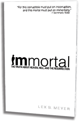 Immortal: The Truth about Heaven, Hell, and the Resurrection